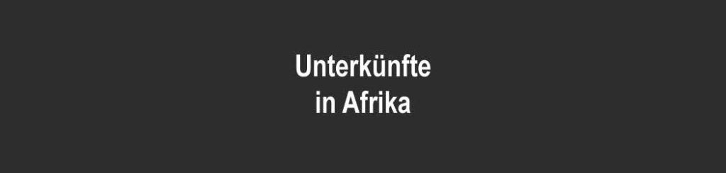 Unterkünfte in Afrika