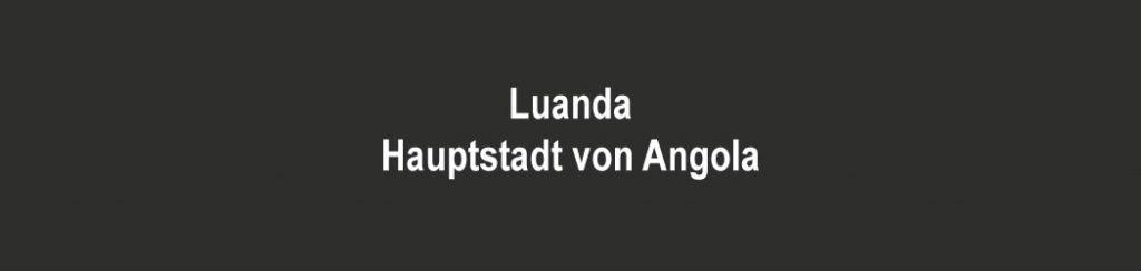 Luanda ist die Hauptstadt von Angola