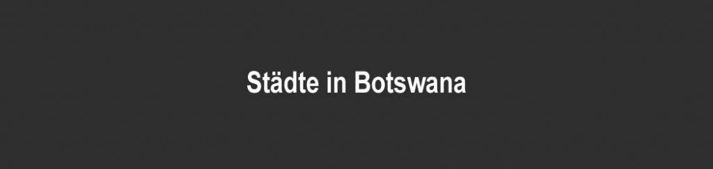 Städte in Botswana