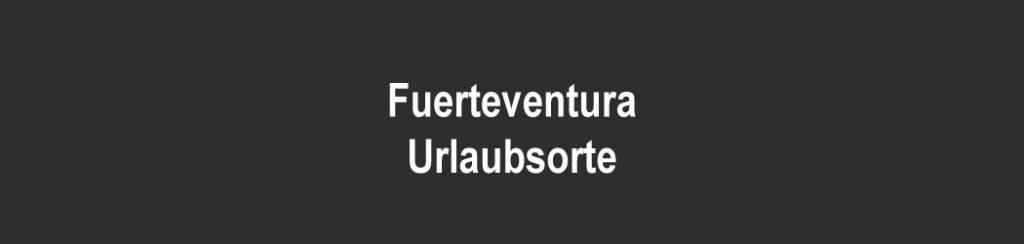 Kanaren: Urlaubsorte auf Fuerteventura