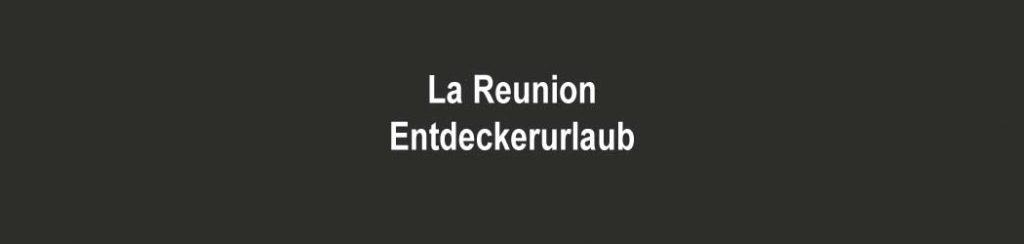 La Reunion - Entdeckerurlaub