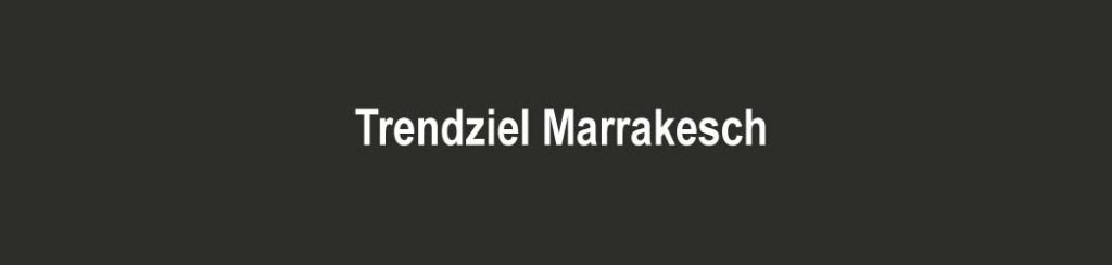 Marokkos Trendziel Marrakesch