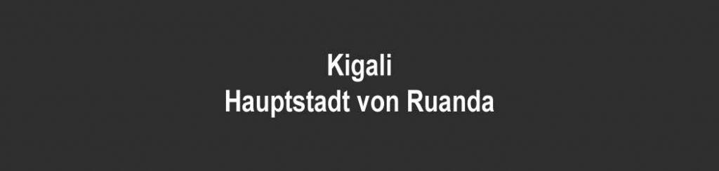 Die Hauptstadt von Kigali ist Ruanda