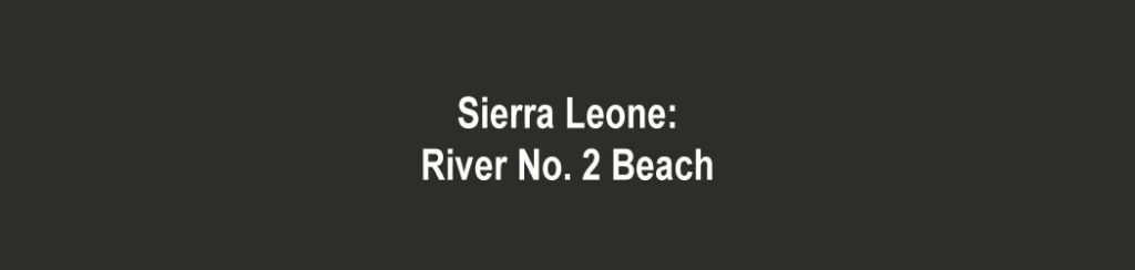 Sierra Leone: River No 2 Beach