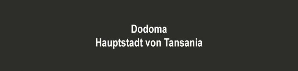 Tansania: Hauptstadt von Dodoma
