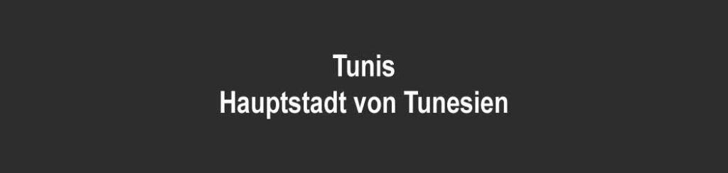 Tunis ist dei Hauptstadt von Tunesien